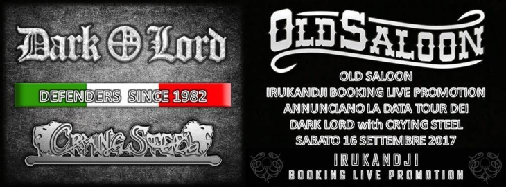 Annunciata la nuova data tour dei Dark Lord and Crying Steel @Old Saloon (Treviso) Sabato 16 Settembre 2017.